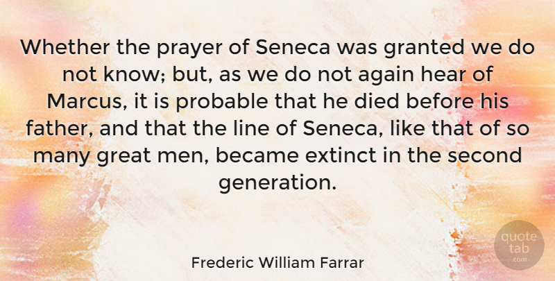 Frederic William Farrar Quote About Again, Became, Died, Extinct, Granted: Whether The Prayer Of Seneca...