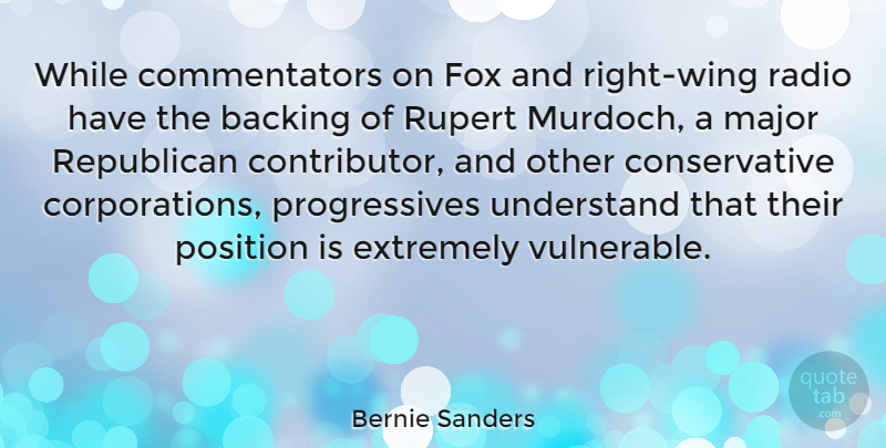 Bernie Sanders Quote About Backing, Extremely, Fox, Major, Position: While Commentators On Fox And...