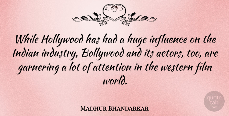 Madhur Bhandarkar Quote About Bollywood, Hollywood, Huge, Western: While Hollywood Has Had A...