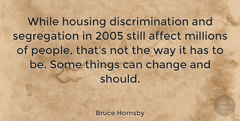 Bruce Hornsby Quote About People, Way, Discrimination: While Housing Discrimination And Segregation...
