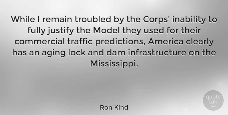 Ron Kind Quote About America, Clearly, Commercial, Dam, Fully: While I Remain Troubled By...