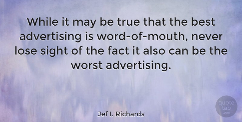 Jef I. Richards Quote About Advertising, American Journalist, Best, Fact, Lose: While It May Be True...