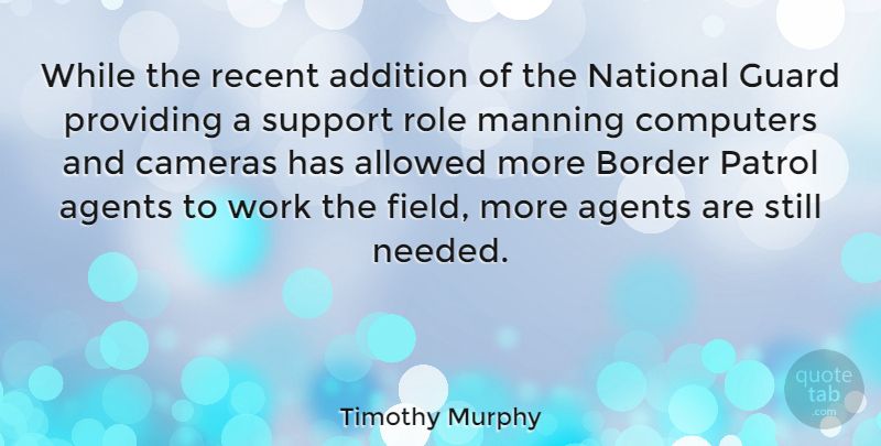 Timothy Murphy Quote About Addition, Agents, Allowed, American Soldier, Border: While The Recent Addition Of...