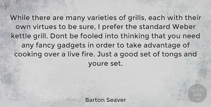 Barton Seaver Quote About Thinking, Order, Fire: While There Are Many Varieties...