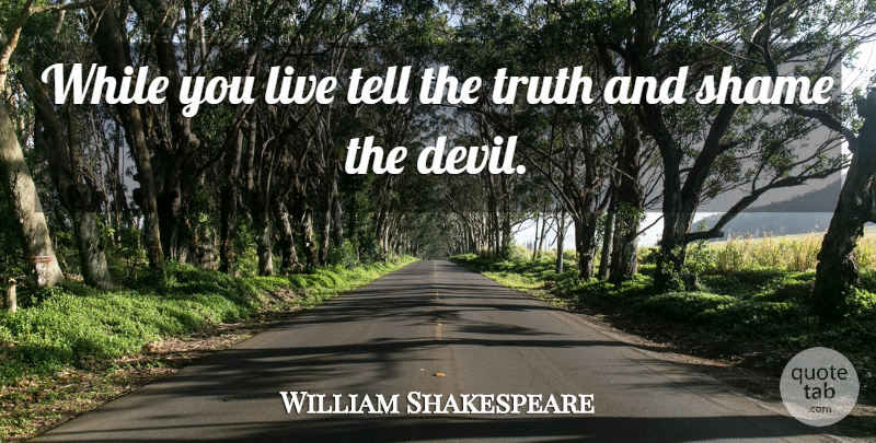William Shakespeare Quote About Devil, Shame, Truth: While You Live Tell The...