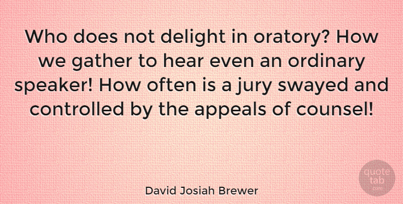 David Josiah Brewer Quote About Often Is, Oratory, Delight: Who Does Not Delight In...