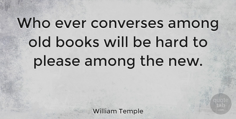 William Temple Quote About American Author, Hard: Who Ever Converses Among Old...