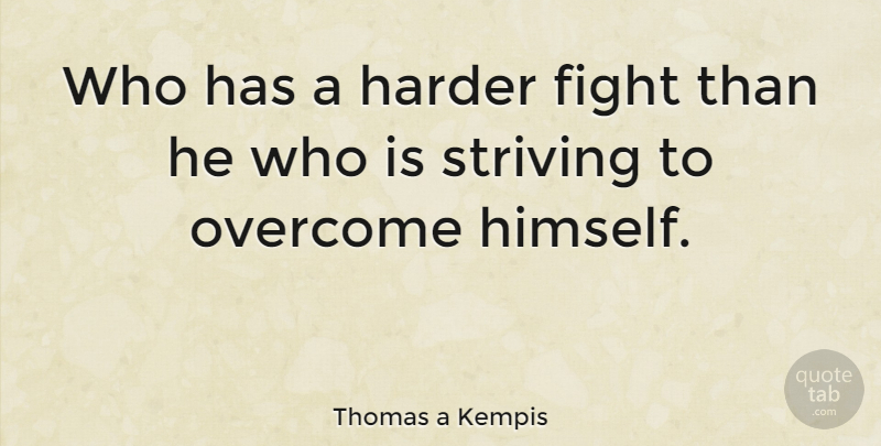 Thomas a Kempis Quote About Art, Fighting, Overcoming: Who Has A Harder Fight...