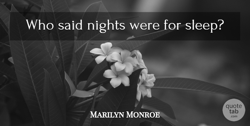Marilyn Monroe Quote About Love, Life, Inspiring: Who Said Nights Were For...