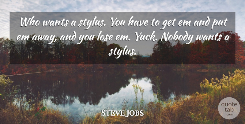 Steve Jobs Quote About Want, Yuck, Ems: Who Wants A Stylus You...