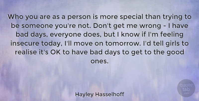 Hayley Hasselhoff Quote About Bad, Days, Feeling, Girls, Good: Who You Are As A...