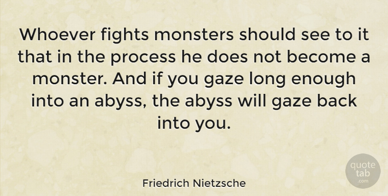 Friedrich Nietzsche Whoever Fights Monsters Should See To It That In The Process Quotetab