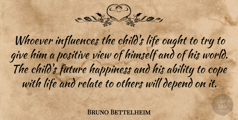 Bruno Bettelheim Whoever Influences The Childs Life Ought To Try