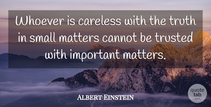 Albert Einstein Quote About Trust, Leadership, Truth: Whoever Is Careless With The...