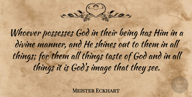 Meister Eckhart Quote About Shining, Taste, Divine: Whoever Possesses God In Their...
