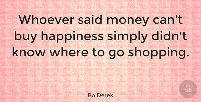 Bo Derek Whoever Said Money Cant Buy Happiness Simply Didnt Know