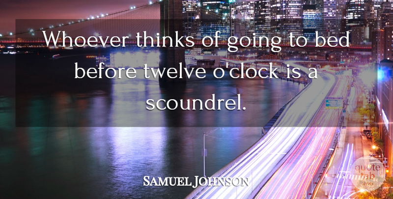 Samuel Johnson Quote About Night, Thinking, Twelve: Whoever Thinks Of Going To...