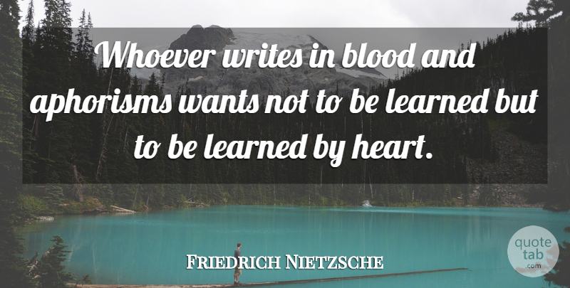 Friedrich Nietzsche Quote About Writing, Heart, Blood: Whoever Writes In Blood And...