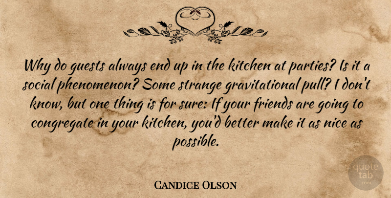 Candice Olson Quote About Guests, Social: Why Do Guests Always End...