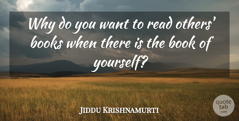 Jiddu Krishnamurti Quote About Love, Life, Truth: Why Do You Want To...