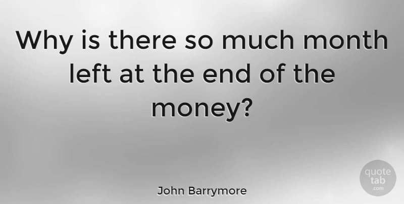 John Barrymore Why Is There So Much Month Left At The End Of The