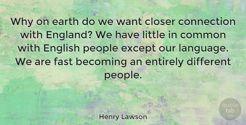 Henry Lawson Quote About Becoming, Closer, Common, English, Entirely: Why On Earth Do We...