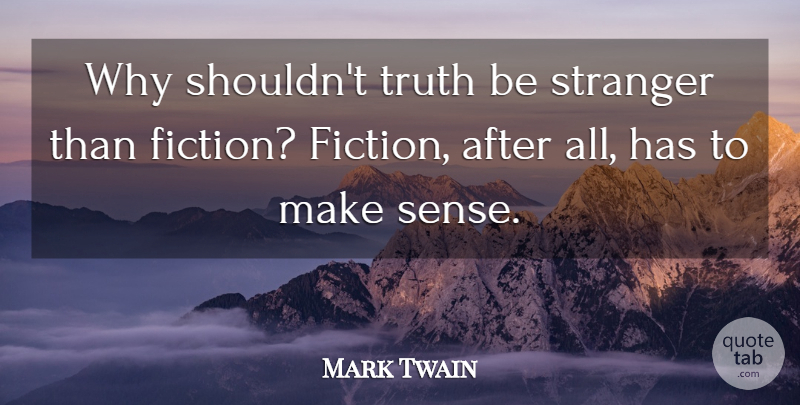 Mark Twain Quote About American Author, Fiction, Truth: Why Shouldnt Truth Be Stranger...
