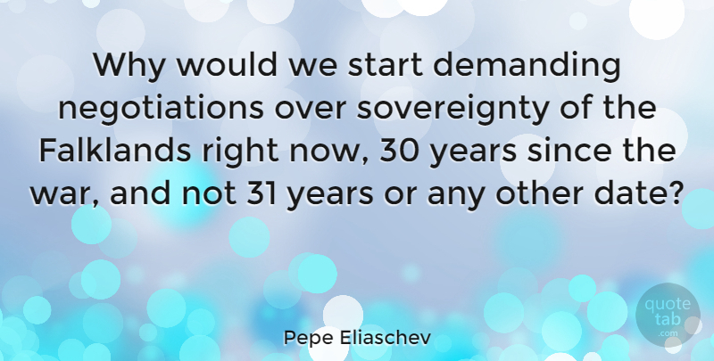 Pepe Eliaschev Quote About Demanding, Since, War: Why Would We Start Demanding...