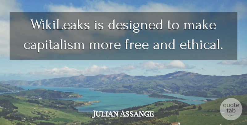 Julian Assange Quote About Wikileaks, Ethical, Capitalism: Wikileaks Is Designed To Make...