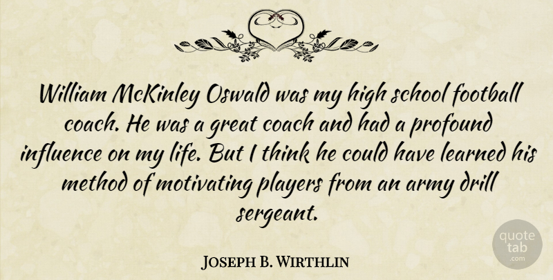 Joseph B. Wirthlin Quote About Army, Coach, Drill, Great, High: William Mckinley Oswald Was My...