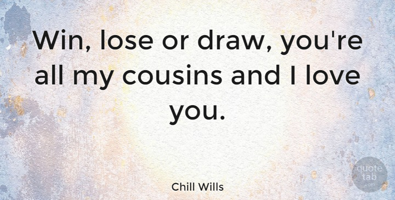 Chill Wills Quote About Cousin, Love You, Winning: Win Lose Or Draw Youre...