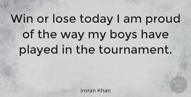 Imran Khan Quote About Winning, Boys, Proud: Win Or Lose Today I...