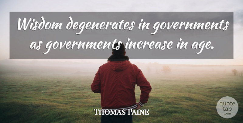Thomas Paine Quote About Government, Political, Age: Wisdom Degenerates In Governments As...