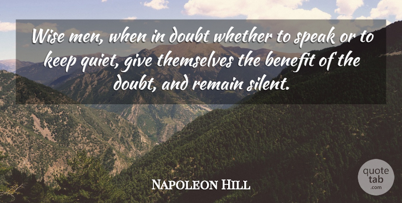 Napoleon Hill Wise Men When In Doubt Whether To Speak Or To Keep
