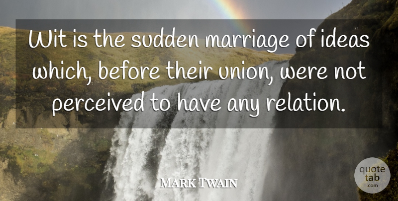Mark Twain Quote About Marriage, Perceived, Sudden: Wit Is The Sudden Marriage...