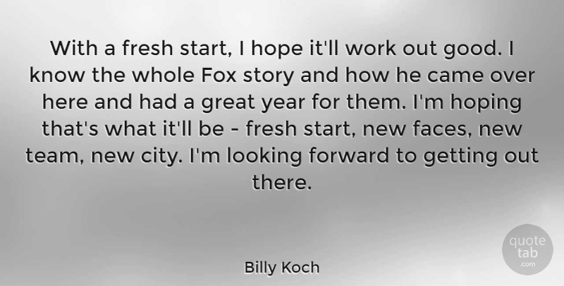 Billy Koch Quote About American Athlete, Came, Forward, Fox, Fresh: With A Fresh Start I...