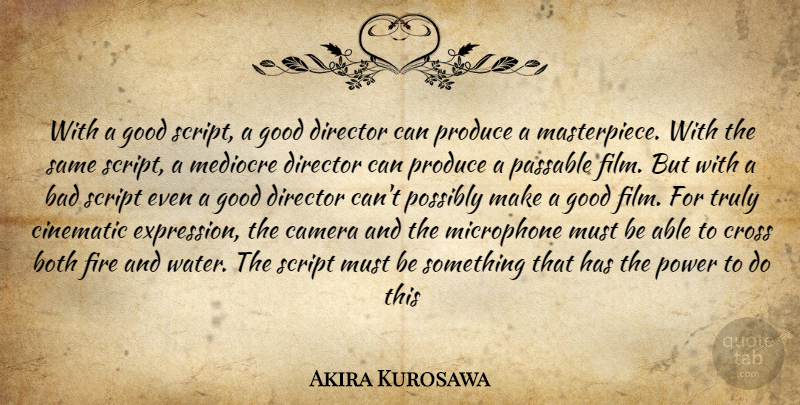 Akira Kurosawa Quote About Bad, Both, Camera, Cinematic, Cross: With A Good Script A...