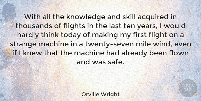 Orville Wright Quote About Acquired, American Inventor, Flights, Flown, Hardly: With All The Knowledge And...