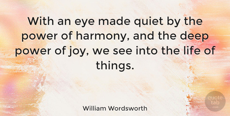 William Wordsworth Quote About Life, Business, Eye: With An Eye Made Quiet...