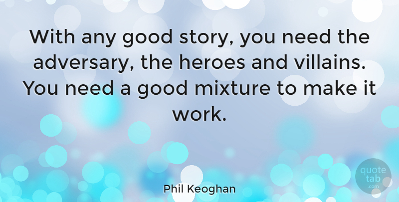 Phil Keoghan Quote About Hero, Needs, Stories: With Any Good Story You...