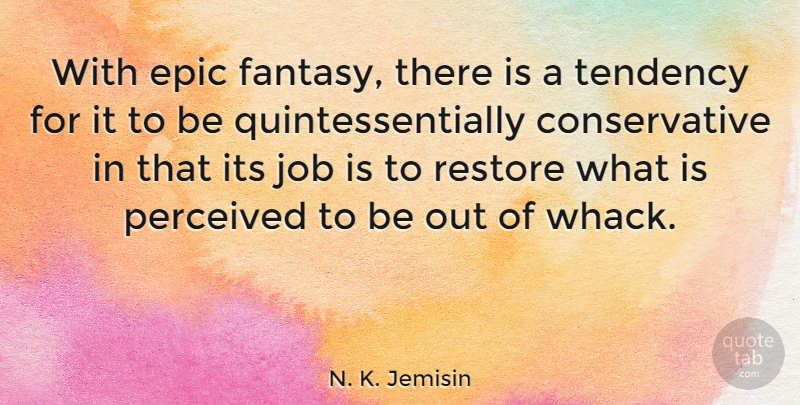N. K. Jemisin Quote About Job, Perceived, Tendency: With Epic Fantasy There Is...