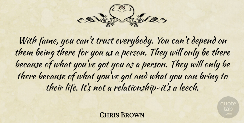 Chris Brown With Fame You Cant Trust Everybody You Cant Depend