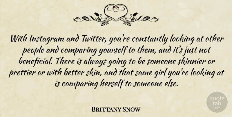 Brittany Snow Quote About Comparing, Constantly, Herself, People, Prettier: With Instagram And Twitter Youre...