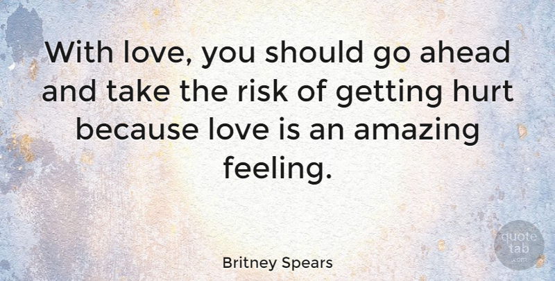 Britney Spears Quote About Hurt, Love You, Love Is: With Love You Should Go...