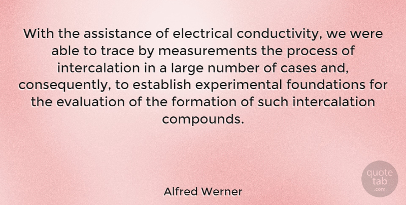Alfred Werner Quote About Assistance, Cases, Electrical, Establish, Large: With The Assistance Of Electrical...