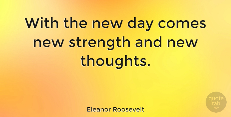 Eleanor Roosevelt Quote About Inspirational, Good Morning, Strength: With The New Day Comes...