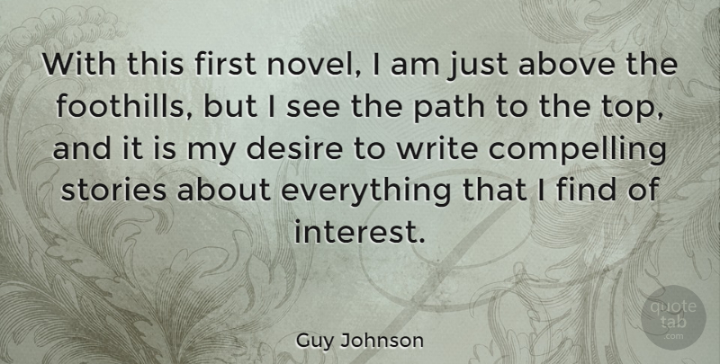 Guy Johnson Quote About Above, Compelling, Stories: With This First Novel I...