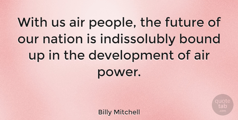 Billy Mitchell Quote About Air, American Soldier, Bound, Future: With Us Air People The...
