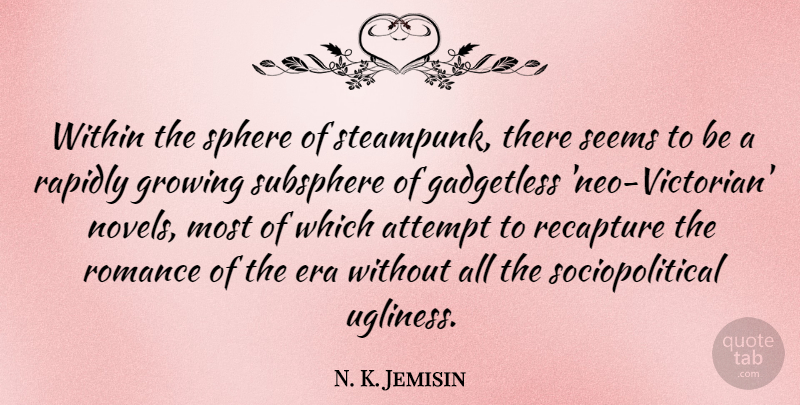 N. K. Jemisin Quote About Attempt, Era, Rapidly, Seems, Sphere: Within The Sphere Of Steampunk...