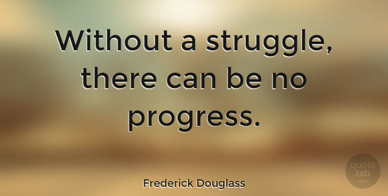 Frederick Douglass Quote About Inspirational, Motivational, Freedom: Without A Struggle There Can...